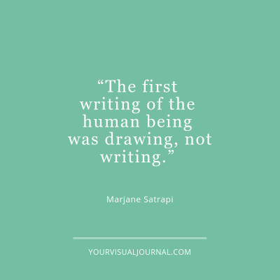 """""""The first writing of the human being was drawing, not writing."""" - Marjane Satrapi"""