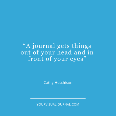 A journal gets things out of your head and in front of your eyes.