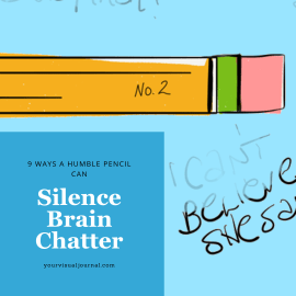 Sometimes, you just need the brain chatter to STOP so you can get to the calm and quiet needed to enjoy your life. Here are 9 Ways a Humble Pencil can Silence Brain Chatter.