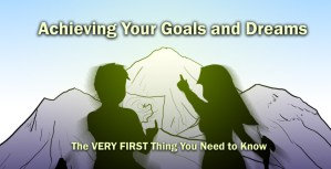Achieving Your Goals: The VERY FIRST THING You Need to Know