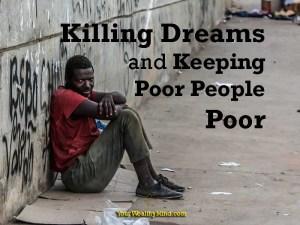 Killing Dreams and Keeping Poor People Poor