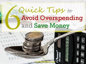 6 Quick Tips to Avoid Overspending and Save Money