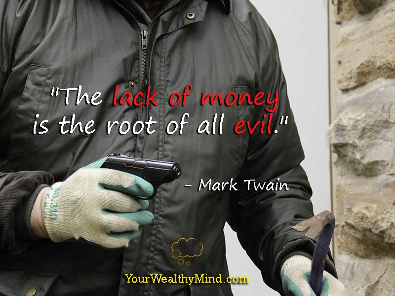 """""""The lack of money is the root of all evil."""" - Mark Twain"""