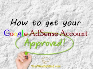 How to get your Google AdSense Account Approved (Read this!)
