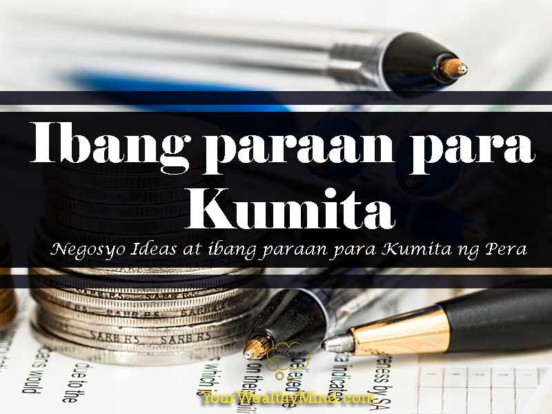 Ibang paraan para Kumita: Negosyo Ideas at ibang paraan para Kumita ng Pera - Your Wealthy Mind