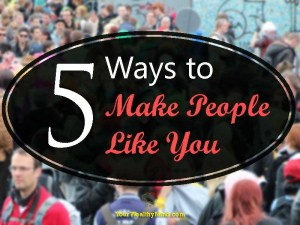 5 Ways to Make People Like You