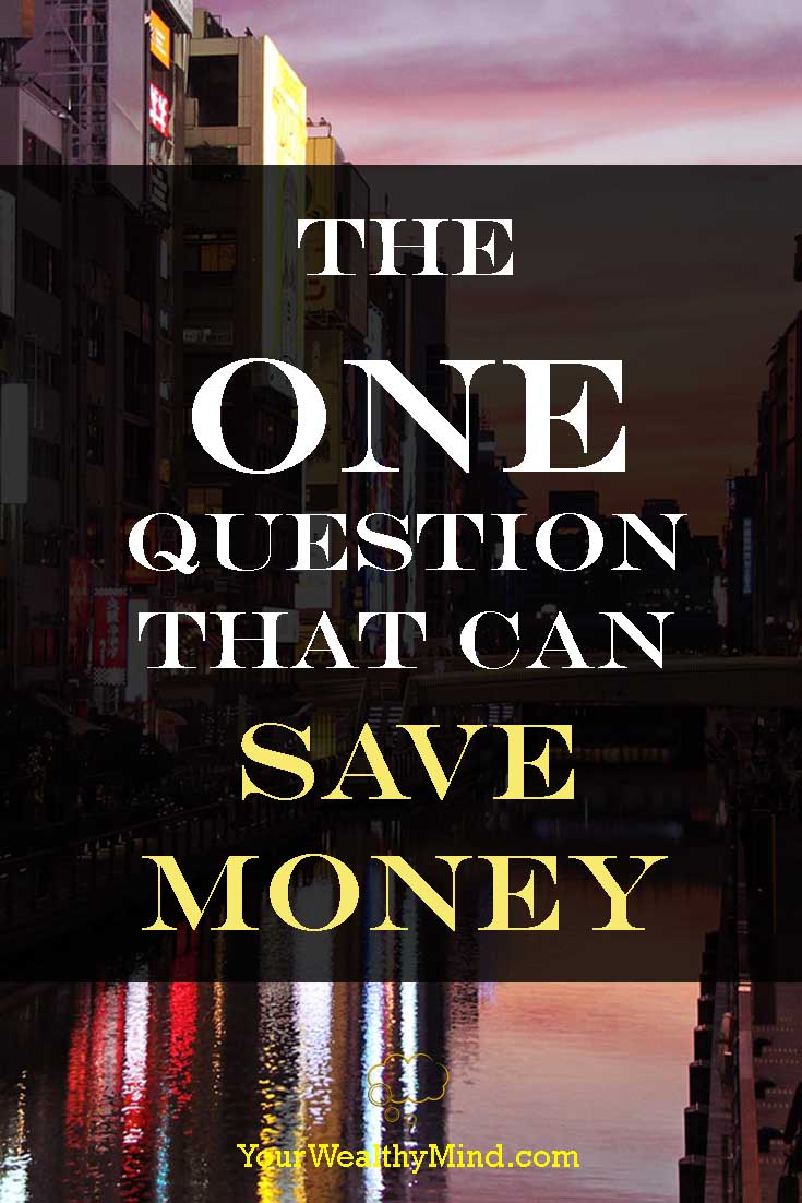 The One Question that can Save Money - Your Wealthy Mind