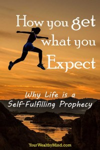 How you get what you Expect - Why Life is a Self-Fulfilling Prophecy - Your Wealthy Mind
