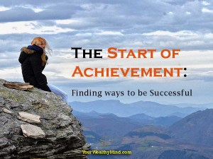 The Start of Achievement: Finding ways to be Successful in Life