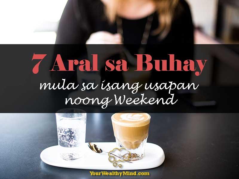 7 Aral sa Buhay mula sa isang usapan noong Weekend - Your Wealthy Mind