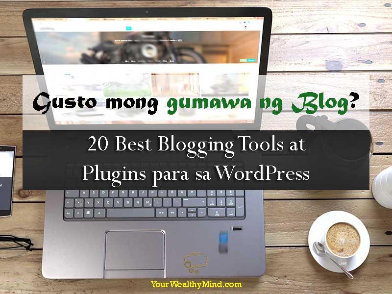 Gusto mong gumawa ng Blog - 20 Best Blogging Tools at Plugins para sa WordPress - Your Wealthy Mind