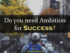 Do you need Ambition for Success?