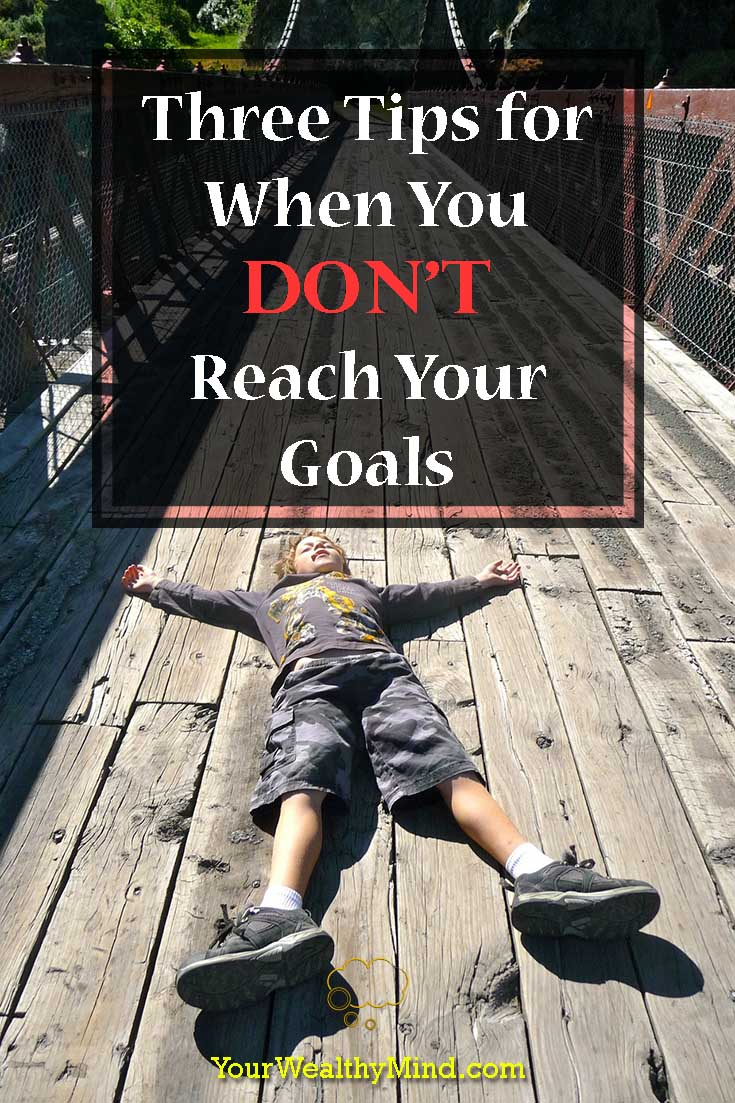 Three Tips for When You Dont Reach Your Goals - Your Wealthy Mind