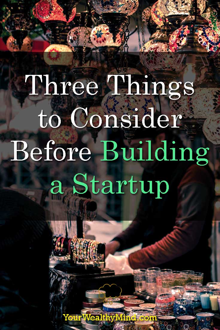 Three Things to Consider Before Building a Startup - Your Wealthy Mind