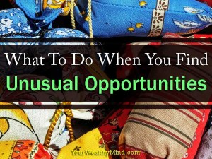 What To Do When You Find Unusual Opportunities - Your Wealthy Mind