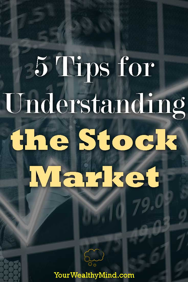 5 Tips for Understanding the Stock Market - Your Wealthy Mind