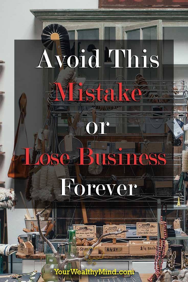 Avoid This Mistake or Lose Business Forever - Your Wealthy Mind