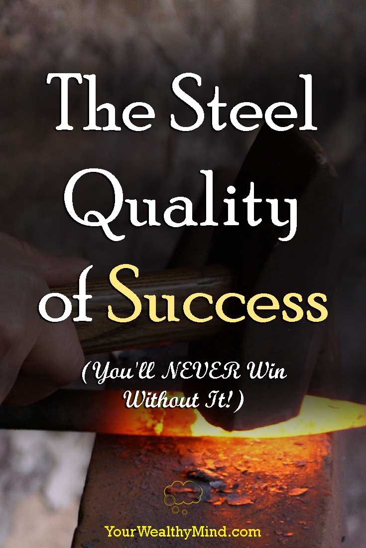 The Steel Quality of Success - Youll NEVER Win Without It - Your Wealthy Mind