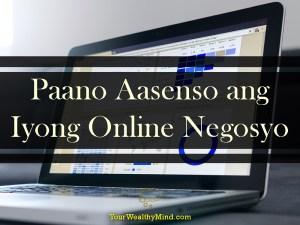 Paano Aasenso ang Iyong Online Negosyo - Your Wealthy Mind