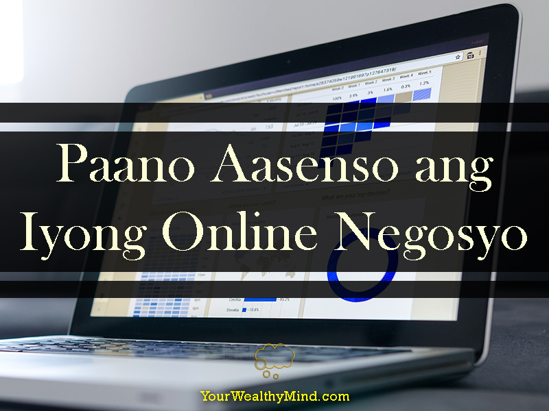 Paano Aasenso ang Iyong Online Negosyo - Your Wealthy Mind