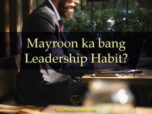 Mayroon ka bang Leadership Habit - Your Wealthy Mind