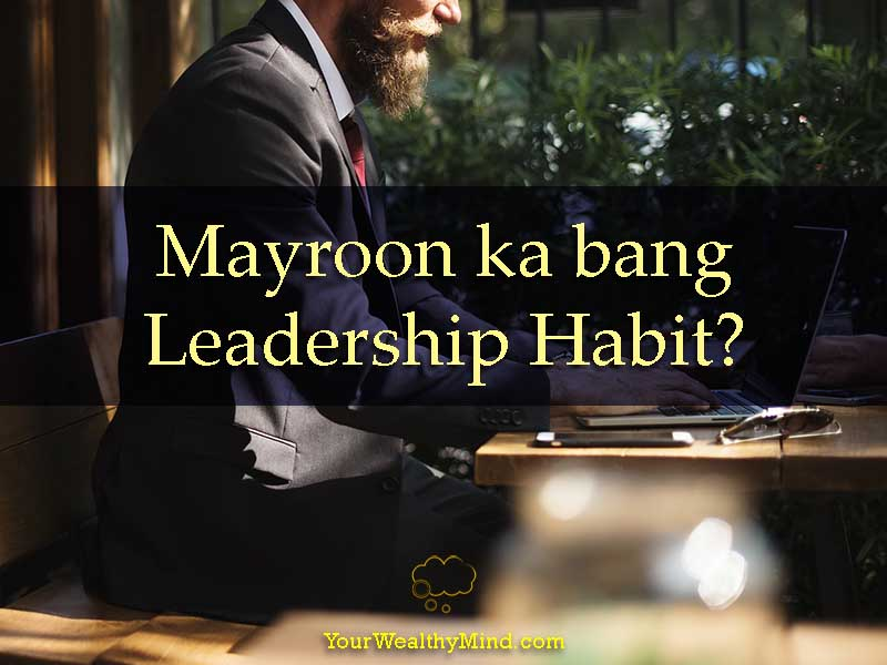 Mayroon ka bang Leadership Habit - Your Wealthy Mind