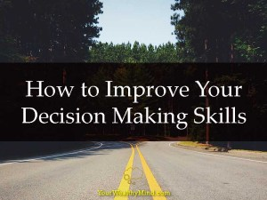 How to Improve Your Decision Making Skills - Your Wealthy Mind