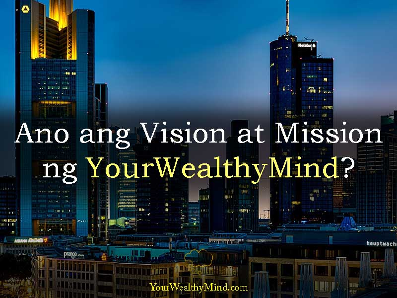 Ano ang Vision at Mission ng YourWealthyMind- Your Wealthy Mind