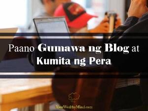 Paano Gumawa ng Blog at Kumita ng Pera - Your Wealthy Mind