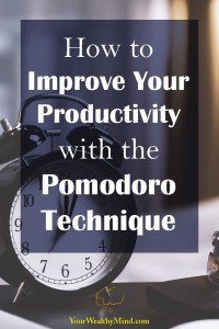 How to Improve Your Productivity with the Pomodoro Technique - Your Wealthy Mind