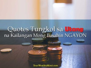 Quotes Tungkol sa Utang na Kailangan Mong Basahin NGAYON - Your Wealthy Mind