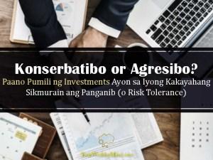 Konserbatibo or Agresibo Paano Pumili ng Investments Ayon sa Iyong Kakayahang Sikmurain ang Panganib o Risk Tolerance - Your Wealthy Mind