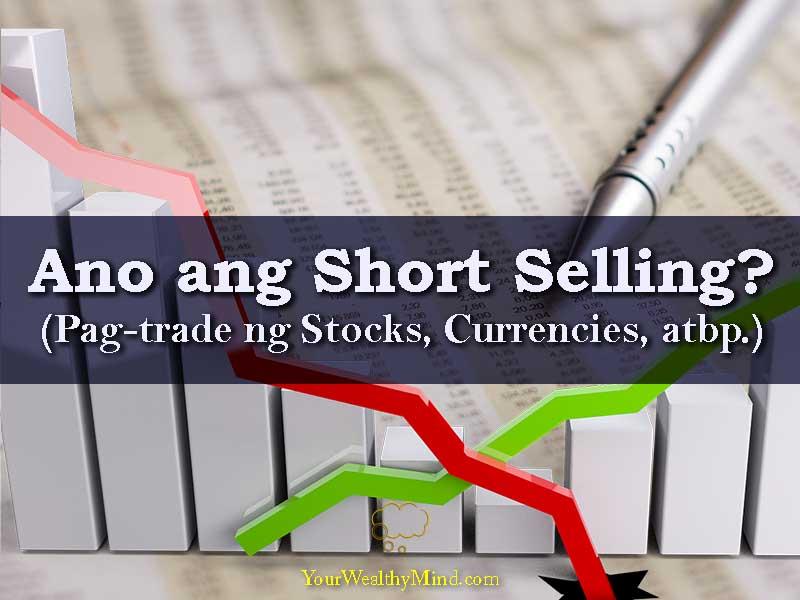 Ano ang Short Selling Pagtrade ng Stocks Currencies atbp - Your Wealthy Mind