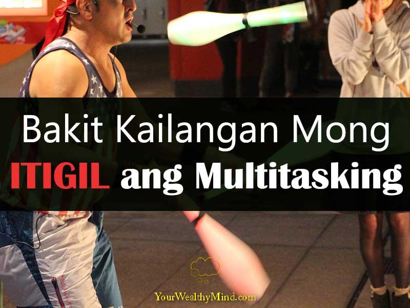 Bakit Kailangan Mong Itigil ang Multitasking Your Wealthy Mind