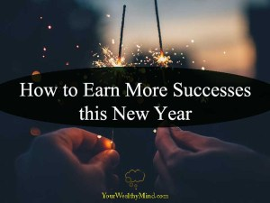 How to Earn More Successes this New Year Your Wealthy Mind