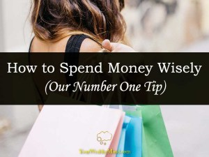 How to Spend Money Wisely Our Number one Tip Your Wealthy Mind