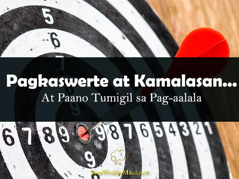 Pagkaswerte at Kamalasan At Paano Tumigil sa Pag-aalala your wealthy mind