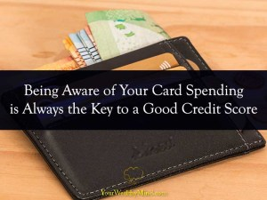 Being Aware of Your Card Spending is Always the Key to a Good Credit Score