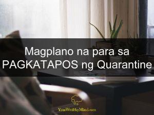 Magplano na para sa PAGKATAPOS ng Quarantine your wealthy mind