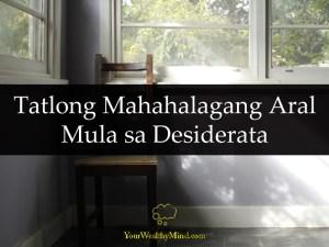 Tatlong Mahahalagang Aral Mula sa Desiderata your wealthy mind