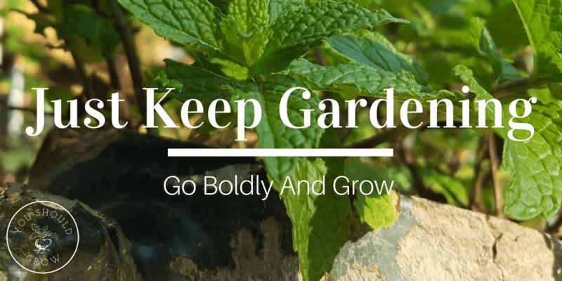 Just Keep Gardening