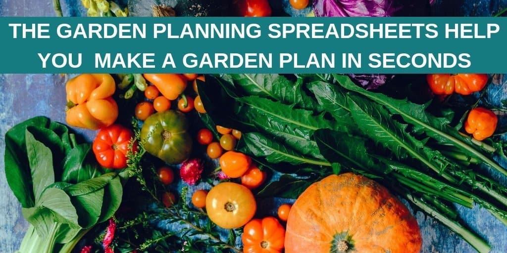 Garden Planning Spreadsheets make your garden plan in seconds. text overlaying image of garden fresh vegetables.