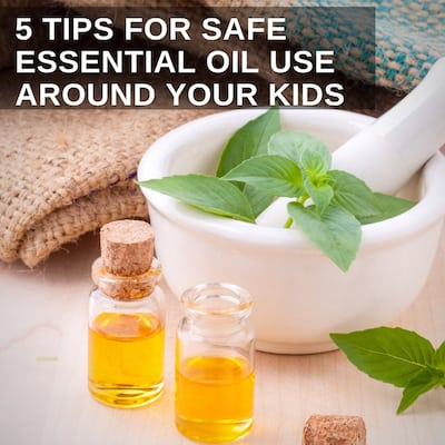 5 Tips For Safe Essential Oil Use Around Your Kids