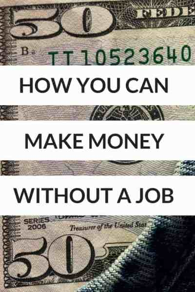 How you can make money without a job