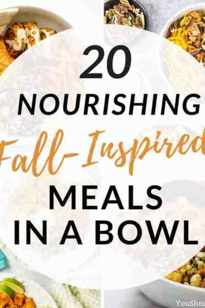 20 nourishing fall-inspired meal in a bowl recipes