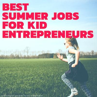 11 Best Summer Jobs For Kid Entrepreneurs