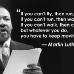 If you can't fly, then run ; if you can't run, then walk; if you can't walk, then crawl…