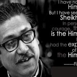 My greatest strength is the love for my people, my greatest weakness is that I love them too much…Sheikh Mujibur Rahman