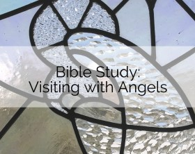 Bible Study: Visiting with Angels