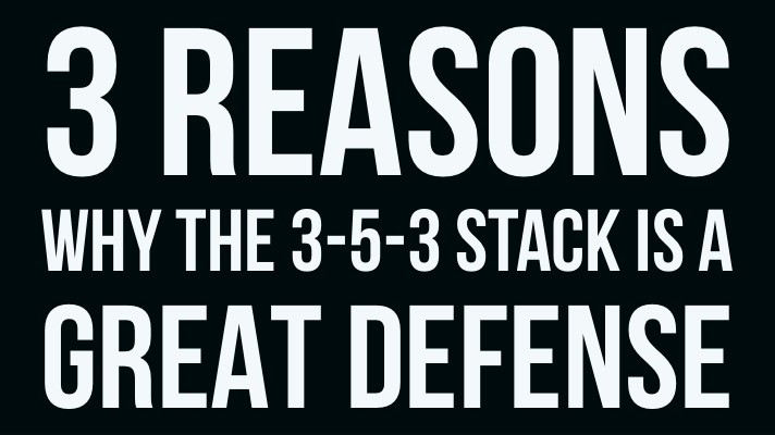 3 Reasons Why The 3 5 3 Stack Is A Great Defense